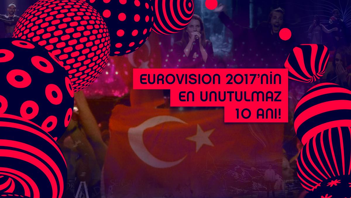 EUROVISION 2017'NİN EN UNUTULMAZ 10 ANI!